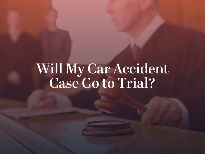 Will My Car Accident Case Go to Trial?