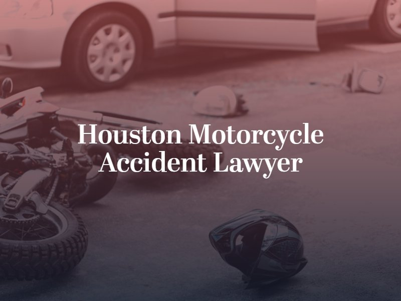 Houston Motorcycle Accident Lawyer