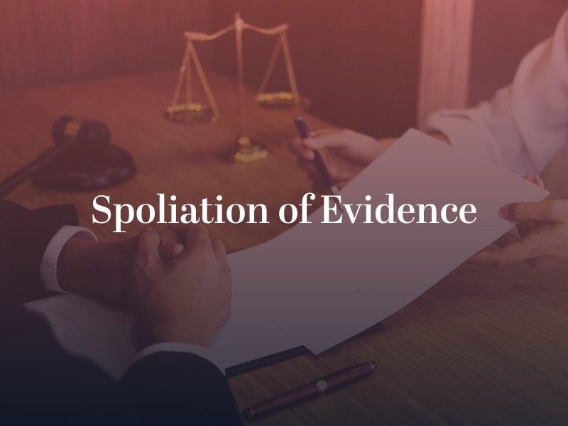 Attorney explaining spoliation of evidence