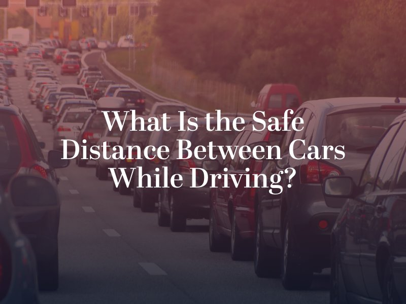 What Is the Safe Distance Between Cars While Driving?