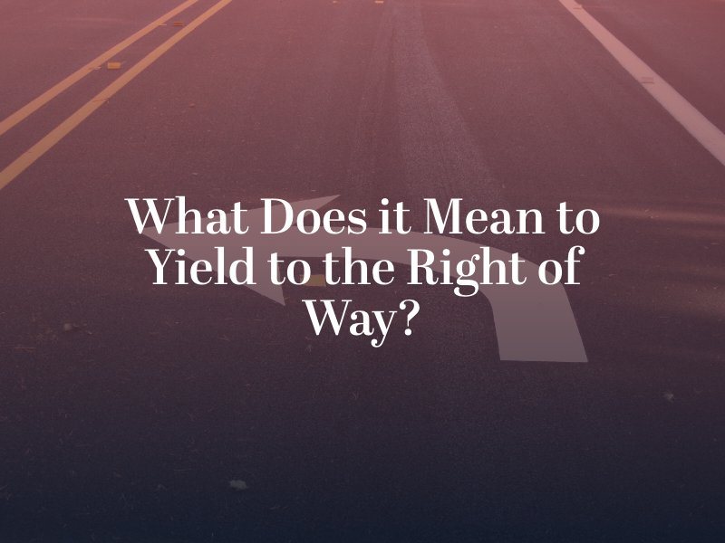 What Does it Mean to Yield to the Right of Way?